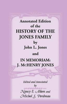 Annotated Edition of the History of the Jones Family by John L. Jones And, in Memoriam: J. McHenry Jones (Paperback)