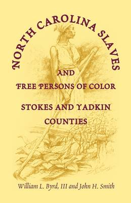 North Carolina Slaves and Free Persons of Color: Stokes and Yadkin Counties (Paperback)