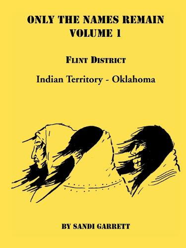 Only the Names Remain, Volume 1: Flint District, Indian Territory-Oklahoma (Paperback)
