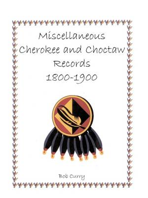 Miscellaneous Cherokee and Choctaw Records, 1800-1900 (Paperback)