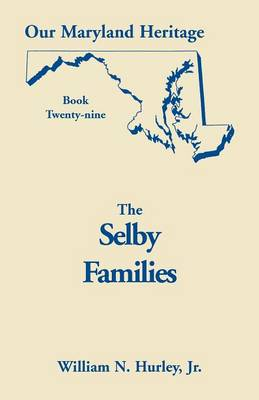 Our Maryland Heritage, Book 29: Selby Families - Our Maryland Heritage (Paperback)