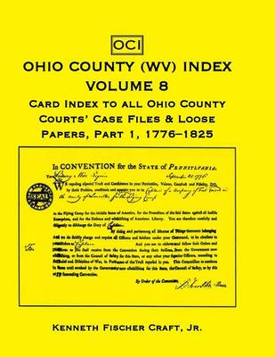 Ohio County (West Virginia) Index, Volume 8: Card Index to All Ohio County Courts' Case Files & Loose Papers, Part 1; 1776-1825 (Paperback)