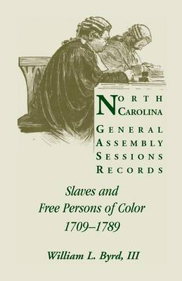North Carolina General Assembly Sessions Records: Slaves and Free Persons of Color, 1709-1789 (Paperback)