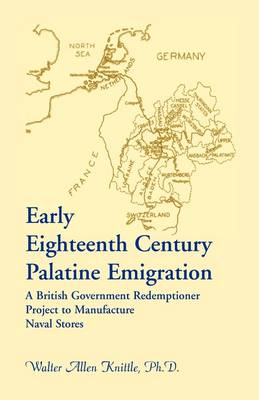 Early Eighteenth Century Palatine Emigration: A British Government Redemptioner Project to Manufacture Naval Stores (Paperback)