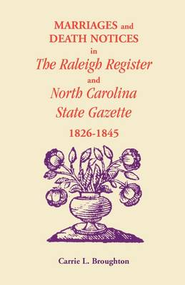 Marriages and Death Notices in Raleigh Register and North Carolina State Gazette 1826-1845 (Paperback)