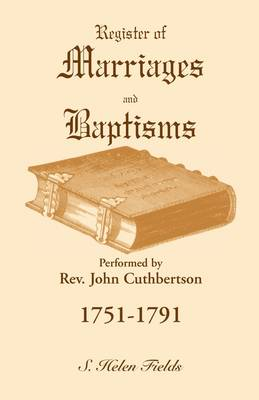 Register of Marriages and Baptisms Performed by REV. John Cuthbertson, 1751-1791 (Paperback)