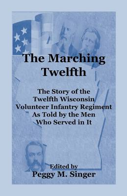 The Marching Twelfth: The Story of the Twelfth Wisconsin Volunteer Infantry Regiment as Told by the Men Who Served In It (Paperback)