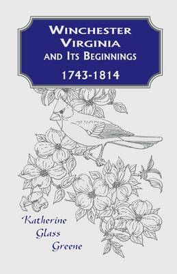 Winchester, Virginia and Its Beginnings, 1743-1814 (Paperback)