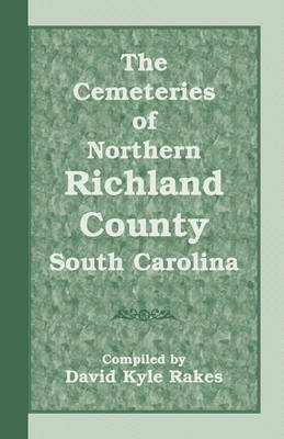 The Cemeteries of Northern Richland County, South Carolina (Paperback)