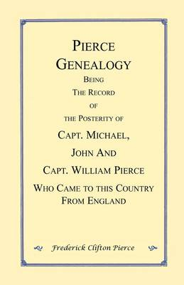 Pierce Genealogy. Being the Record of the Posterity of Capt. Michael, John and Capt. William Pierce Who Came to This County from England (Paperback)