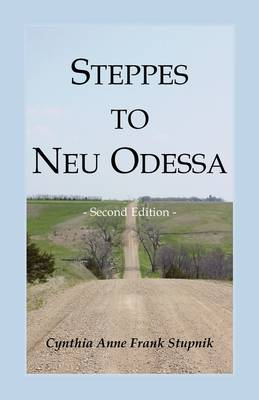 Steppes to Neu Odessa: Germans from Russia Who Settled in Odessa Township, Dakota Territory, 1872-1876, 2nd Edition (Paperback)
