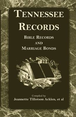 Tennessee Records: Bible Records and Marriage Bonds (Paperback)