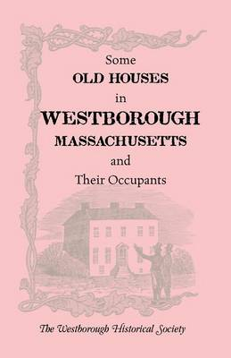 Some Old Houses in Westborough, Massachusetts and Their Occupants. with an Account of the Parkman Diaries (Paperback)