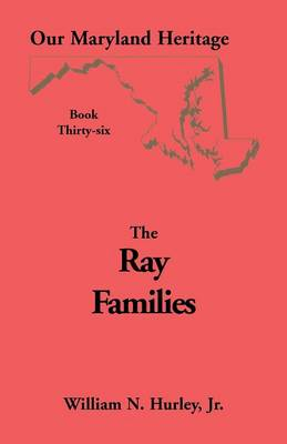 Our Maryland Heritage, Book 36: Ray Families - Our Maryland Heritage (Paperback)