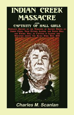 Indian Creek Massacre and Captivity of Hall Girls: Complete History of the Massacre of Sixteen Whites (Paperback)