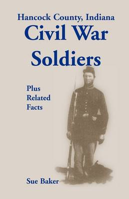 Hancock County, Indiana, Civil War Soldiers Plus Related Facts (Paperback)