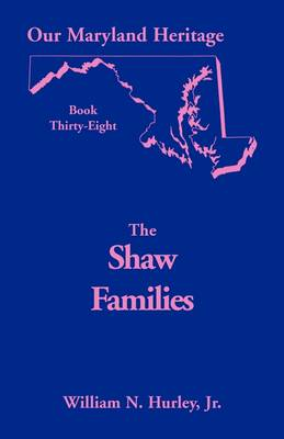Our Maryland Heritage, Book 38: Shaw Families - Our Maryland Heritage (Paperback)