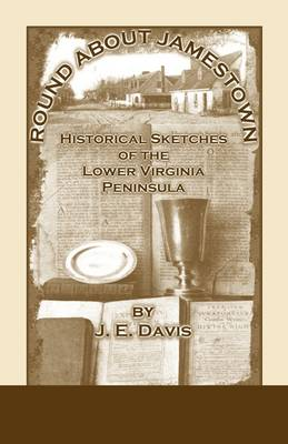 Round about Jamestown: Historical Sketches of the Lower Virginia Peninsula (Paperback)