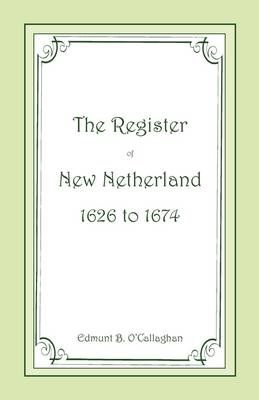 The Register of New Netherland, 1626-1674 (Paperback)
