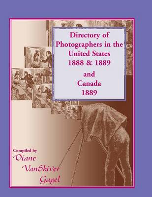 Directory of Photographers in the United States 1888 & 1889 and Canada 1889 (Paperback)