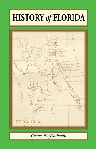 History of Florida: From Its Discovery by Ponce de Leon in 1512 to the Close of the Florida War in 1842 (Paperback)