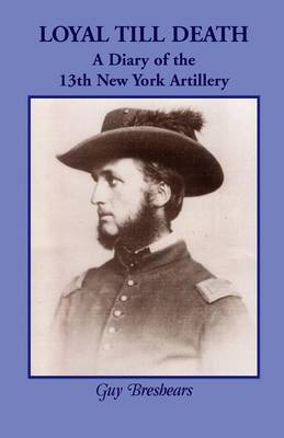 Loyal Till Death: A Diary of the 13th New York Artillery (Paperback)