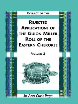 Extract of the Rejected Applications of the Guion Miller Roll of the Eastern Cherokee, Volume 2 (Paperback)