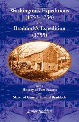 Washington's Expeditions (1753-1754) and Braddock's Expedition (1755), with a history of Tom Fausett, the slayer of General Edward Braddock (Paperback)