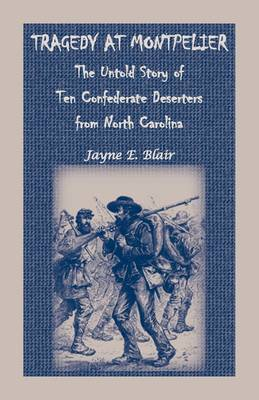 Tragedy at Montpelier: The Untold Story of Ten Confederate Deserters from North Carolina (Paperback)