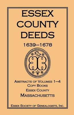 Essex County Deeds 1639-1678, Abstracts of Volumes 1-4, Copy Books, Essex County, Massachusetts (Paperback)