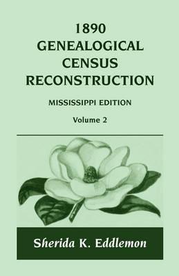 1890 Genealogical Census Reconstruction: Mississippi, Volume 2 (Paperback)