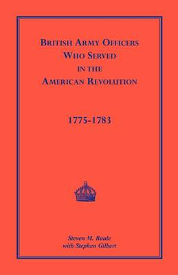 British Army Officers: Who Served in the American Revolution, 1775-1783 (Paperback)