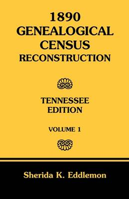 1890 Genealogical Census Reconstruction: Tennessee, Volume 1 (Paperback)