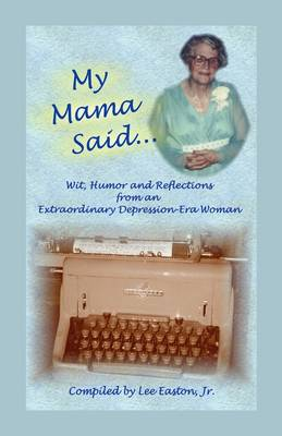 My Mama Said: Wit, Humor and Reflections from an Extraordinary Depression-Era Woman (Paperback)