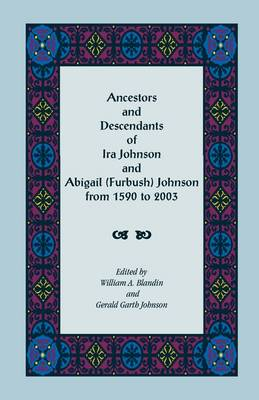 Ancestors and Descendants of IRA Johnson and Abigail (Furbush) Johnson from 1590-2003 (Paperback)