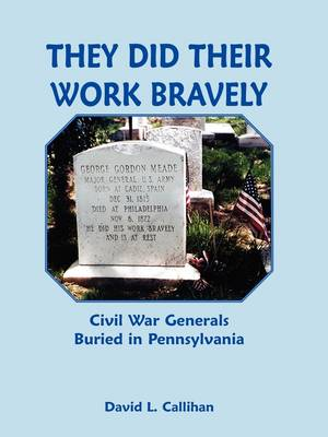 They Did Their Work Bravely: Civil War Generals Buried in Pennsylvania (Paperback)