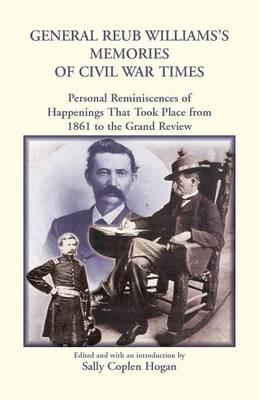 General Reub Williams's Memories of Civil War Times (Paperback)