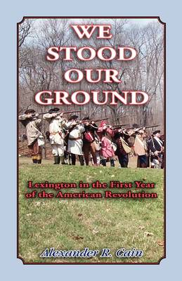 We Stood Our Ground: Lexington in the First Years of the American Revolution (Paperback)