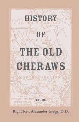 History of the Old Cheraws, Containing an Account of the Aborigines of the Pedee, the First White Settlements, Their Subsequent Progress, Civil Change (Paperback)