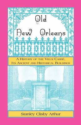 Old New Orleans, a History of the Vieux Carre, Its Ancient and Historical Buildings (Paperback)