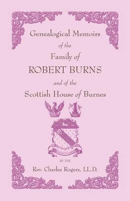 Genealogical Memoirs of the Family of Robert Burns and of the Scottish House of Burnes (Paperback)