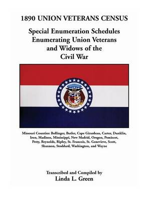 1890 Union Veterans Census: Special Enumeration Schedules Enumerating Union Veterans and Widows of the Civil War. Missouri Counties: Bollinger, Bu (Paperback)