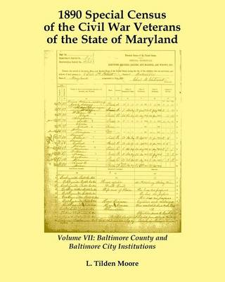 1890 Special Census of the Civil War Veterans of the State of Maryland: Volume VII, Baltimore County and Baltimore City Institutions (Paperback)