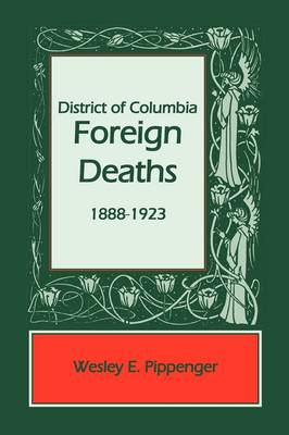 District of Columbia Foreign Deaths, 1888-1923 (Paperback)