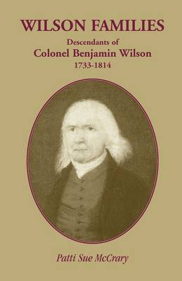 Wilson Families: Descendants of Colonel Benjamin Wilson, 1733-1814 (Paperback)