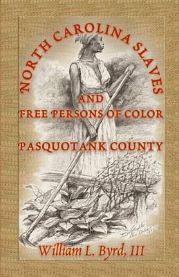 North Carolina Slaves and Free Persons of Color: Pasquotank County (Paperback)