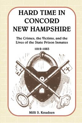 Hard Time in Concord, New Hampshire: The Crimes, the Victims, and the Lives of the State Prison Inmates, 1812-1883 (Book & CD) (Paperback)