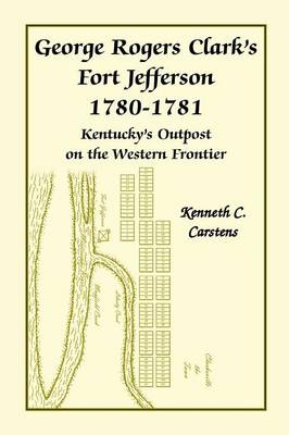 George Rogers Clark's Fort Jefferson 1780-1781, Kentucky's Outpost on the Western Frontier (Paperback)