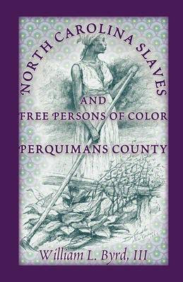 North Carolina Slaves and Free Persons of Color: Perquimans County (Paperback)