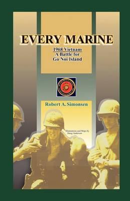 Every Marine, 1968 Vietnam: A Battle for Go Noi Island (Paperback)
